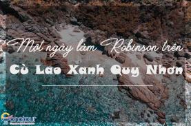 Khám phá đảo Cù Lao Xanh Quy Nhơn trải nghiệm một ngày làm Robinson trên hoang đảo.
