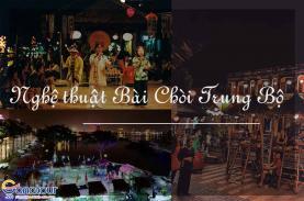 Nghệ thuật bài chòi Trung Bộ: Trò chơi dân gian đậm nét Văn Hóa Việt