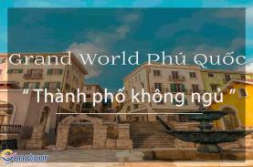 Grand World Phú Quốc - Thành phố không ngủ