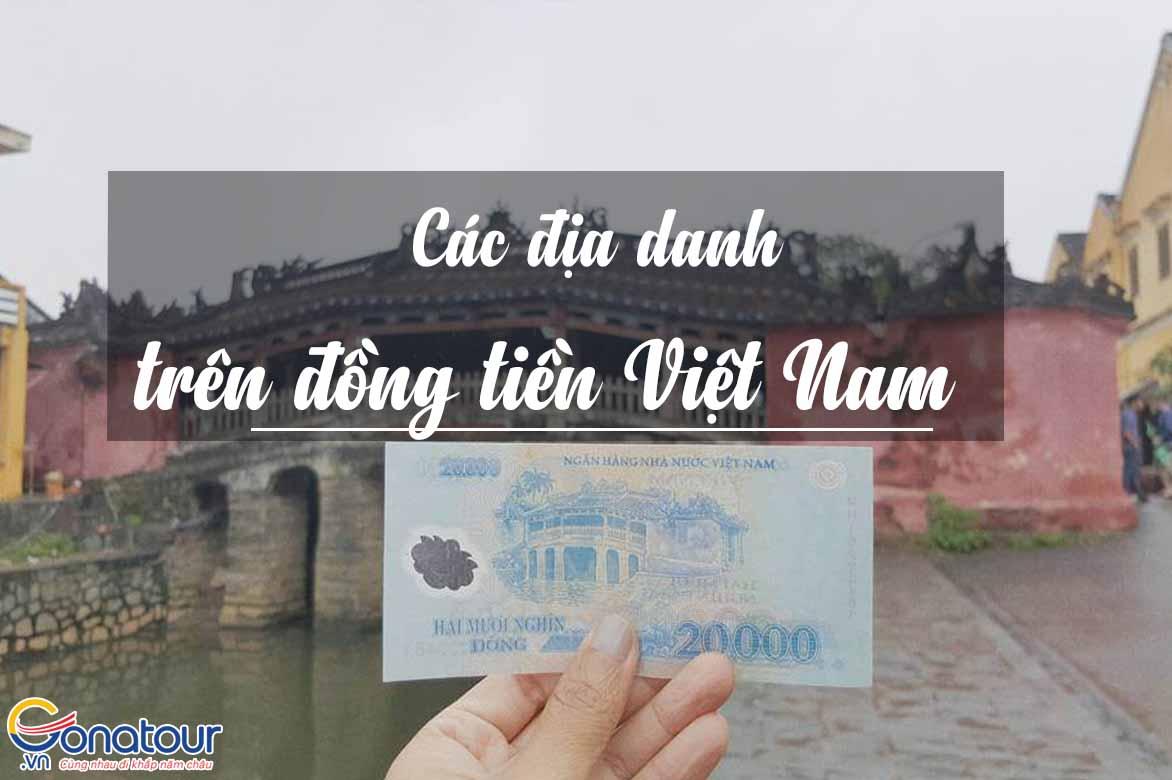 Hình ảnh các địa danh được in trên đồng tiền Việt Nam