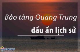 Dấu ấn bảo tàng Quang Trung Nguyễn Huệ ở miền đất võ Tây Sơn Bình Định