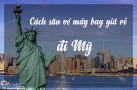 Kinh nghiệm mua vé máy bay đi Mỹ giá rẻ nhất