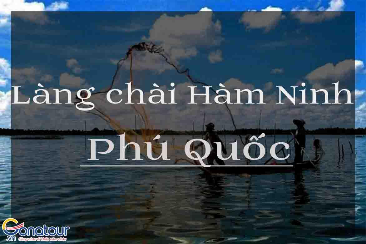 Làng chài Hàm Ninh Phú Quốc có gì đặc biệt?