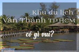 Khu du lịch Văn Thánh TP.HCM có gì vui?